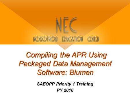 Compiling the APR Using Packaged Data Management Software: Blumen SAEOPP Priority 1 Training PY 2010.
