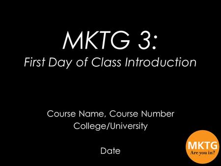 Course Name, Course Number College/University Date MKTG 3: First Day of Class Introduction.