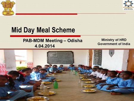 1 Mid Day Meal Scheme Ministry of HRD Government of India PAB-MDM Meeting – Odisha 4.04.2014.