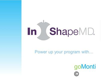 GoMonti © Power up your program with…. goMonti © What is Monti? An easy to manage, quick and simple way to motivate, measure and monitor your patients.
