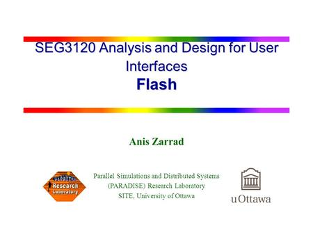 1 SEG3120 Analysis and Design for User Interfaces Flash Anis Zarrad Parallel Simulations and Distributed Systems (PARADISE) Research Laboratory SITE, University.