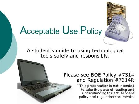 A cceptable U se P olicy A student's guide to using technological tools safely and responsibly. Please see BOE Policy #7314 and Regulation #7314R * This.