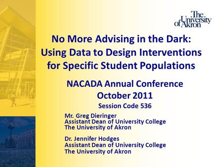 No More Advising in the Dark: Using Data to Design Interventions for Specific Student Populations Mr. Greg Dieringer Assistant Dean of University College.