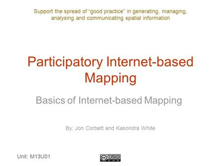 "Support the spread of ""good practice"" in generating, managing, analysing and communicating spatial information Participatory Internet-based Mapping Basics."