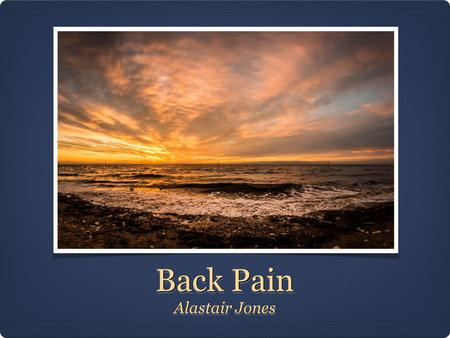 Back Pain Alastair Jones. Back Pain Back pain is a very common problem that will affect most people at some point during their lives. 90% is musculoskeletal.