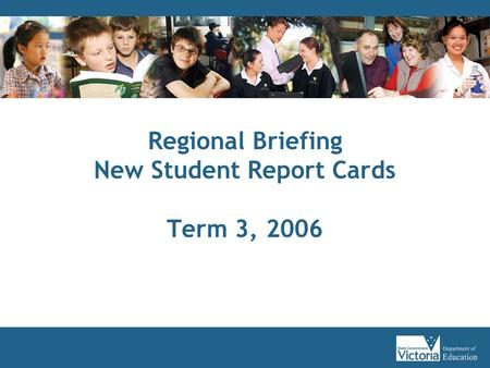 Regional Briefing New Student Report Cards Term 3, 2006.