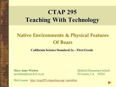 CTAP 295 Teaching With Technology Native Environments & Physical Features Of Bears California Science Standard 2a – First Grade Mary Anne Wieben Hedrick.