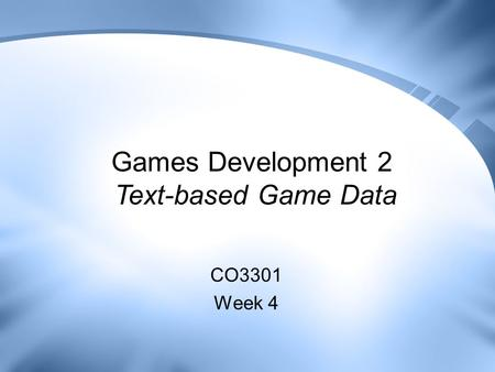 Games Development 2 Text-based Game Data CO3301 Week 4.