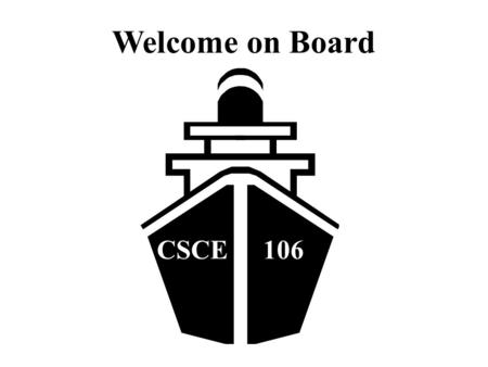 Welcome on Board CSCE 106. Course Information (Lecture 0) Eman Nasr MSc, MPhil, PhD CSCE106 – Fundamentals of Computer Science.