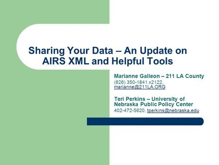 Sharing Your Data – An Update on AIRS XML and Helpful Tools Marianne Galleon – 211 LA County (626) 350-1841 x2122,