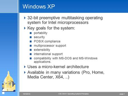 Page 110/1/2015 CSE 30341: Operating Systems Principles Windows XP  32-bit preemptive multitasking operating system for Intel microprocessors  Key goals.