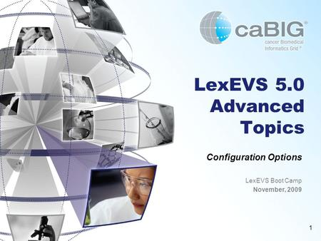 1 LexEVS 5.0 Advanced Topics Configuration Options LexEVS Boot Camp November, 2009.
