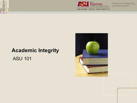 Academic Integrity ASU 101. Academic Integrity Objectives  Differentiate between instances of academic honesty and dishonesty  List potential consequences.
