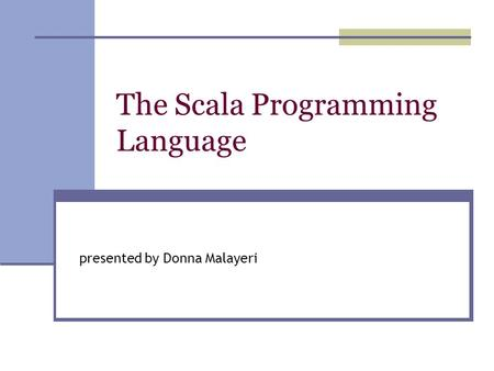 The Scala Programming Language presented by Donna Malayeri.