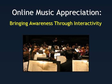 Online Music Appreciation: Bringing Awareness Through Interactivity.