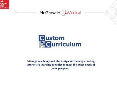 Manage residency and clerkship curricula by creating interactive learning modules to meet the exact needs of your program.