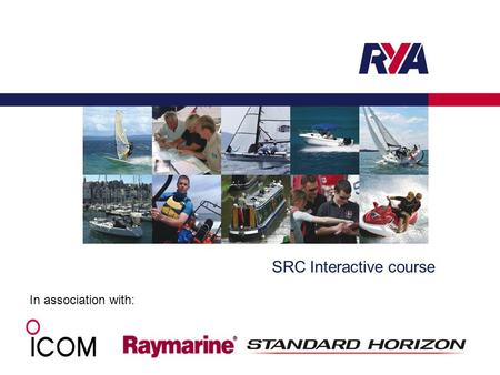 SRC Interactive course In association with:. Protecting your Rights, Promoting your Interests RYA Interactive overview: