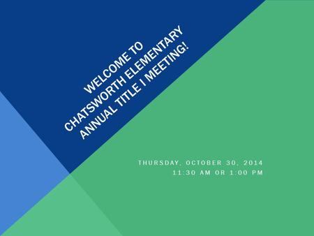 WELCOME TO CHATSWORTH ELEMENTARY ANNUAL TITLE I MEETING! THURSDAY, OCTOBER 30, 2014 11:30 AM OR 1:00 PM.
