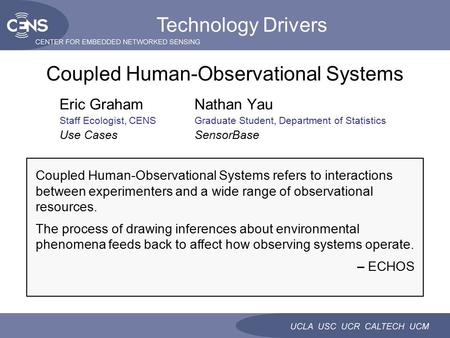 Eric GrahamNathan Yau Staff Ecologist, CENSGraduate Student, Department of Statistics Use CasesSensorBase Coupled Human-Observational Systems Technology.