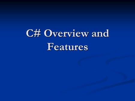 C# Overview and Features. Content I.History of C# II.Architecture III.How to install IV.Features V.Code Sample VI.Microsoft.NET Platform VII.Why use C#
