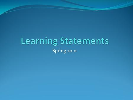 Spring 2010. Learning Statement #1 I am learning that the use of technology is not always engaging for students and does not always support student learning.