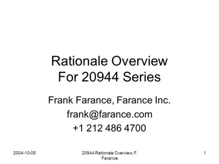 2004-10-0520944 Rationale Overview, F. Farance 1 Rationale Overview For 20944 Series Frank Farance, Farance Inc. +1 212 486 4700.