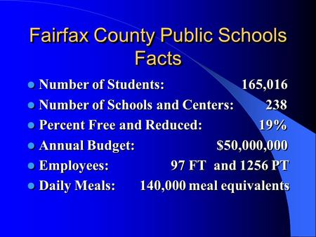 Fairfax County Public Schools Facts Number of Students: 165,016 Number of Schools and Centers: 238 Percent Free and Reduced: 19% Annual Budget:$50,000,000.