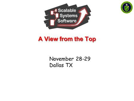A View from the Top November 28-29 Dallas TX. www.scidac.org/ScalableSystems Coordinator: Al Geist Participating Organizations ORNL ANL LBNL PNNL PSC.