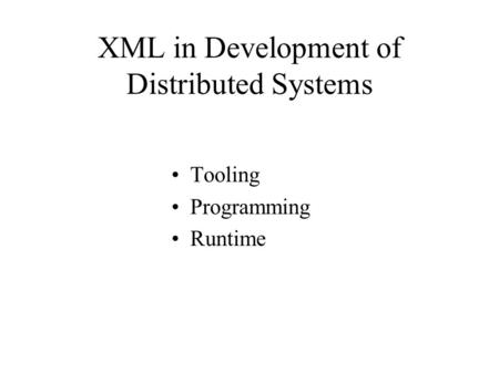 XML in Development of Distributed Systems Tooling Programming Runtime.