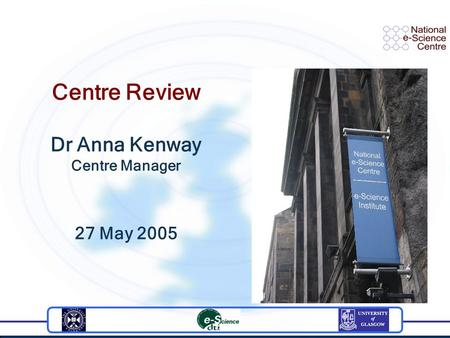 Centre Review Dr Anna Kenway Centre Manager 27 May 2005.