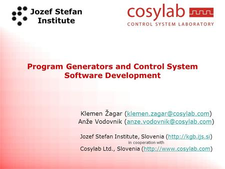 Jozef Stefan Institute Program Generators and Control System Software Development Klemen Žagar Anže.