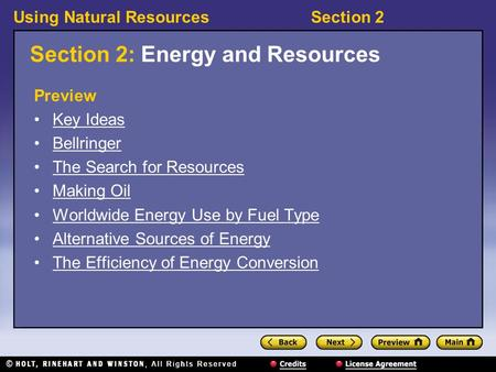 Using Natural ResourcesSection 2 Section 2: Energy and Resources Preview Key Ideas Bellringer The Search for Resources Making Oil Worldwide Energy Use.
