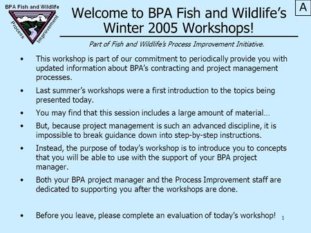 1 This workshop is part of our commitment to periodically provide you with updated information about BPA's contracting and project management processes.
