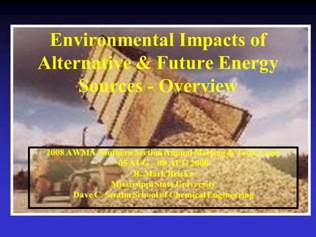 Environmental Impacts of Alternative & Future Energy Sources - Overview 2008 AWMA Southern Section Annual Meeting & Tech. Conf. 05 AUG – 08 AUG 2008 R.