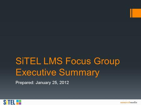 SiTEL LMS Focus Group Executive Summary Prepared: January 25, 2012.