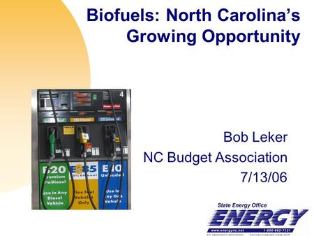 Biofuels: North Carolina's Growing Opportunity Bob Leker NC Budget Association 7/13/06.