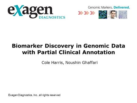 Exagen Diagnostics, Inc., all rights reserved Biomarker Discovery in Genomic Data with Partial Clinical Annotation Cole Harris, Noushin Ghaffari.