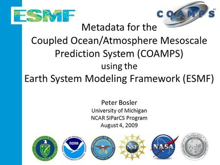 Metadata for the Coupled Ocean/Atmosphere Mesoscale Prediction System (COAMPS) using the Earth System Modeling Framework (ESMF) Peter Bosler University.