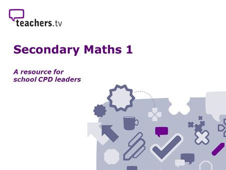 Secondary Maths 1 A resource for school CPD leaders.