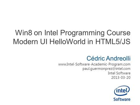 Win8 on Intel Programming Course Modern UI HelloWorld in HTML5/JS Cédric Andreolli  Intel.