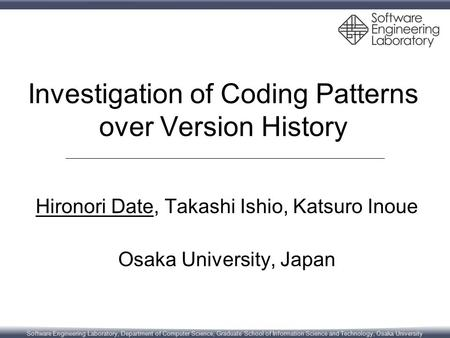 Software Engineering Laboratory, Department of Computer Science, Graduate School of Information Science and Technology, Osaka University Investigation.