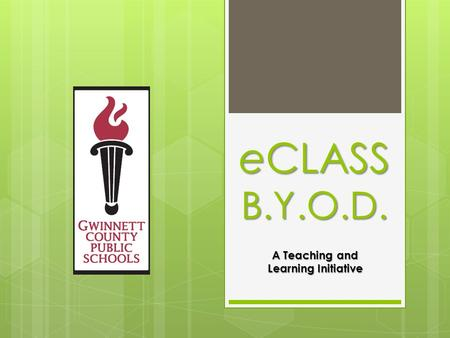 ECLASS B.Y.O.D. A Teaching and Learning Initiative.