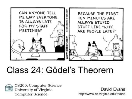 David Evans  CS200: Computer Science University of Virginia Computer Science Class 24: Gödel's Theorem.