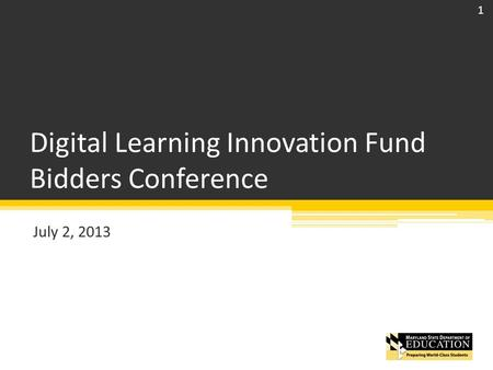 Digital Learning Innovation Fund Bidders Conference July 2, 2013 1.