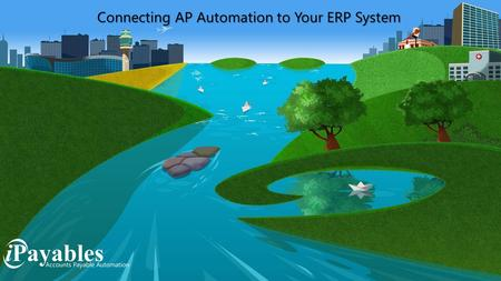 ConnectingAP Automation to Your ERP System Connecting AP Automation to Your ERP System.