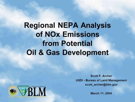 1 Regional NEPA Analysis of NOx Emissions from Potential Oil & Gas Development Scott F. Archer USDI - Bureau of Land Management March.