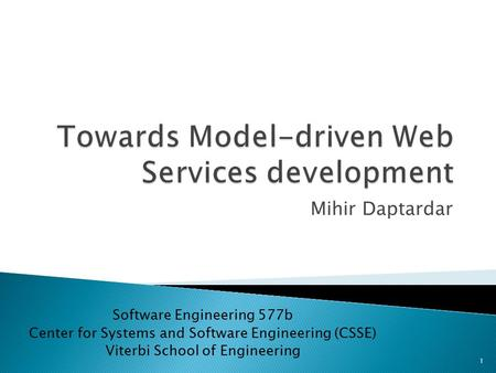 Mihir Daptardar Software Engineering 577b Center for Systems and Software Engineering (CSSE) Viterbi School of Engineering 1.
