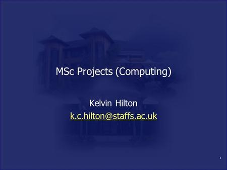 1 MSc Projects (Computing) Kelvin Hilton