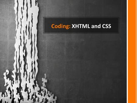 Coding: XHTML and CSS. Why code? Writers and editors are often asked to write and edit web copy. Although it is easy to create a web site without coding.