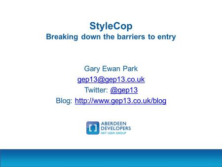 StyleCop Breaking down the barriers to entry Gary Ewan Park Twitter: Blog:
